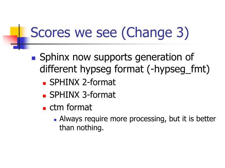 Scores we see (Change 3)