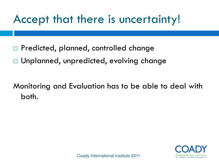 Accept that there is uncertainty!