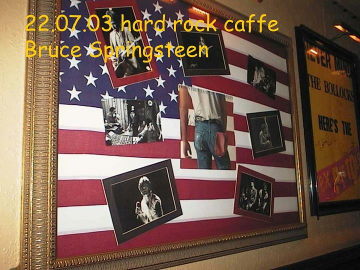 22.07.03 hard rock caffe