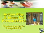 active play ideas for preschoolers physical activity for young children