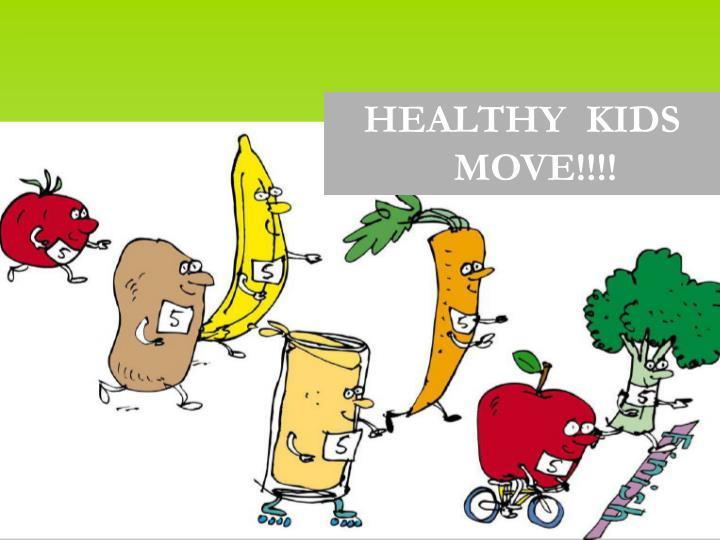 HEALTHY  KIDS MOVE!!!!