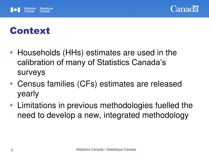 Households (HHs) estimates are used in the calibration of many of Statistics Canada's surveys