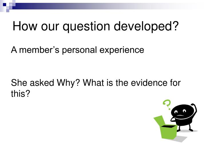 How our question developed?