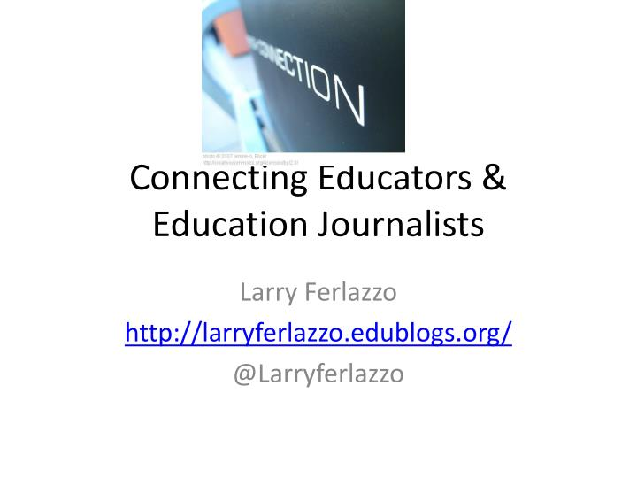connecting educators education journalists