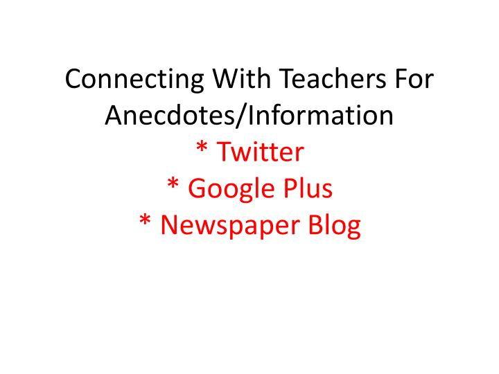 Connecting With Teachers For Anecdotes/Information