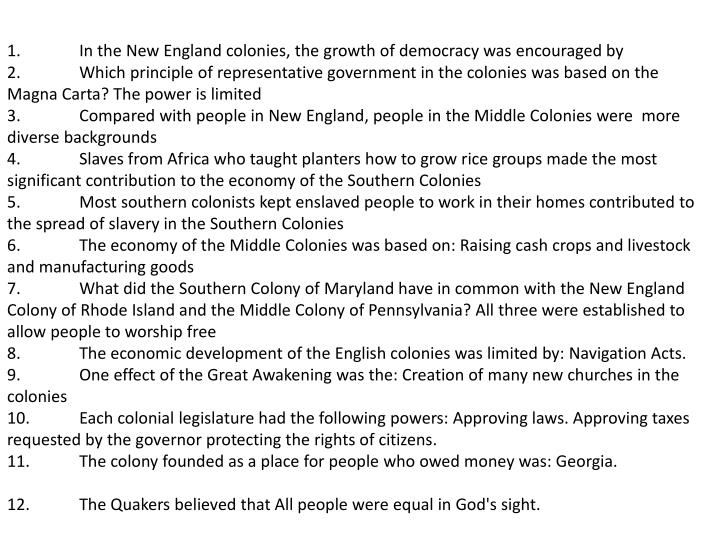 1.In the New England colonies, the growth of democracy was encouraged by