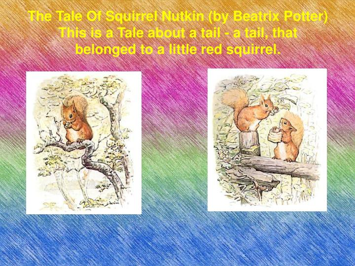 The Tale Of Squirrel Nutkin (by Beatrix Potter)