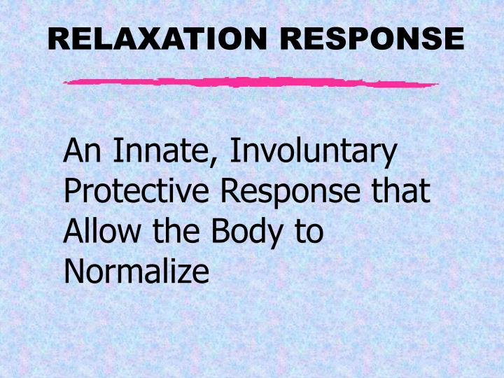 An Innate, Involuntary Protective Response that Allow the Body to Normalize