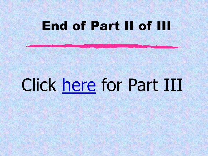 End of Part II of III