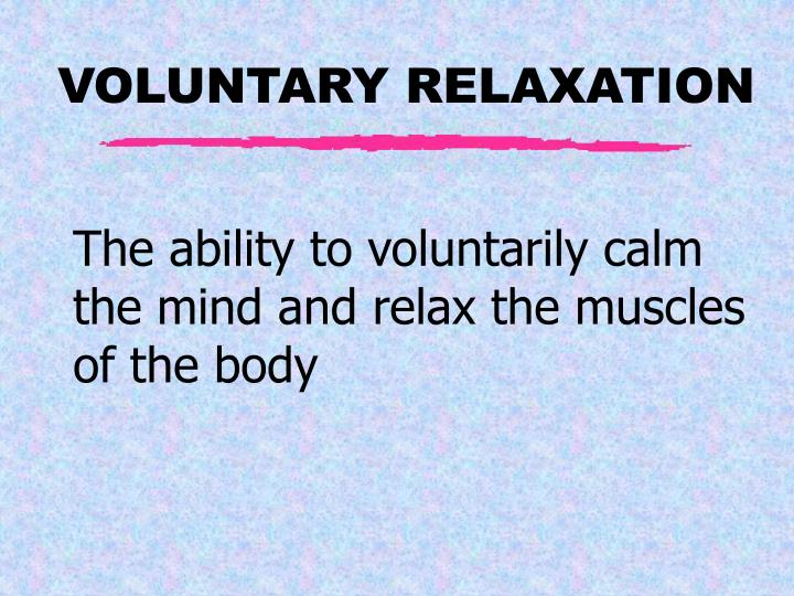 The ability to voluntarily calm the mind and relax the muscles of the body