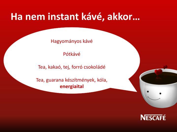 Ha nem instant kávé, akkor…