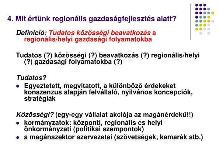 4. Mit értünk regionális gazdaságfejlesztés alatt?
