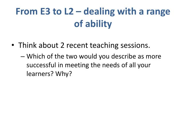 From E3 to L2 – dealing with a range of ability