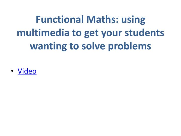 Functional Maths: using multimedia to get your students wanting to solve problems