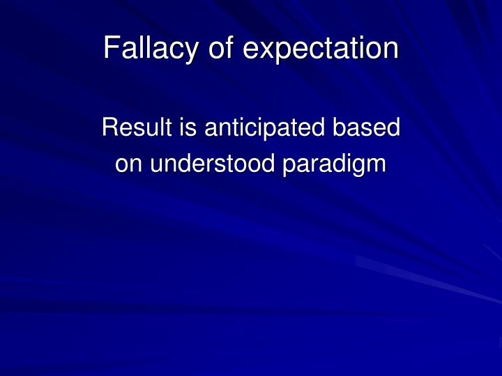Fallacy of expectation