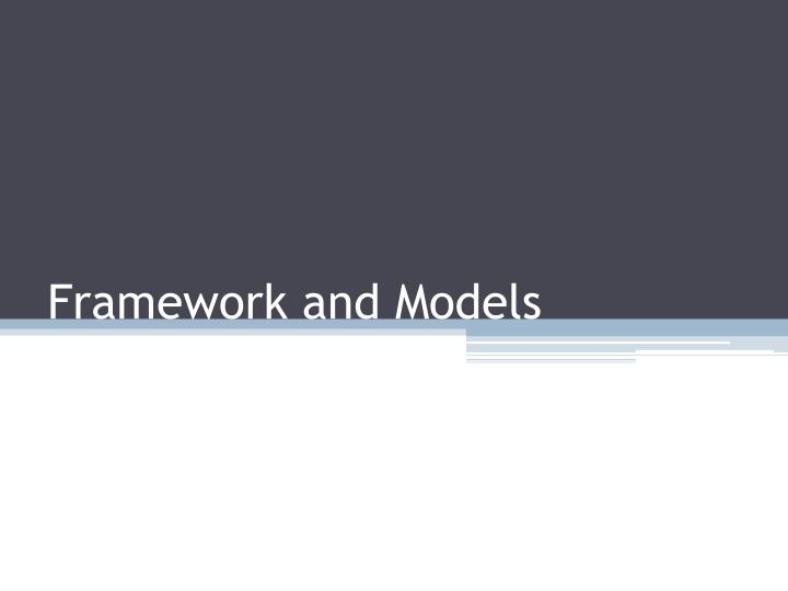 Framework and models