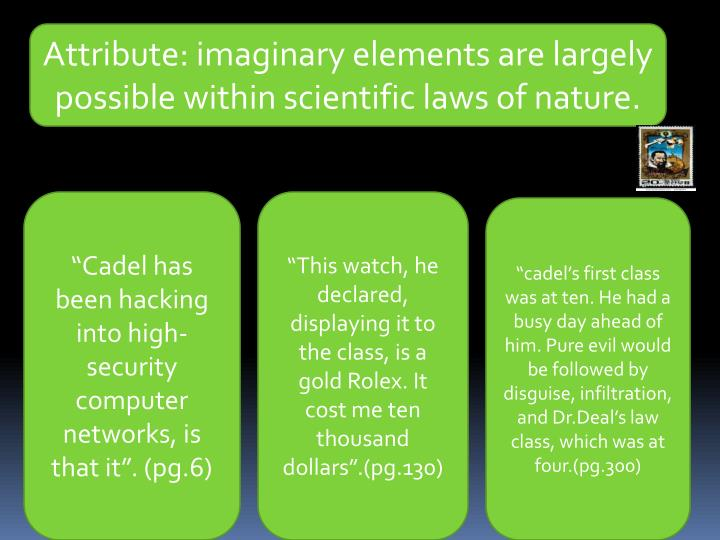 Attribute: imaginary elements are largely possible within scientific laws of nature.