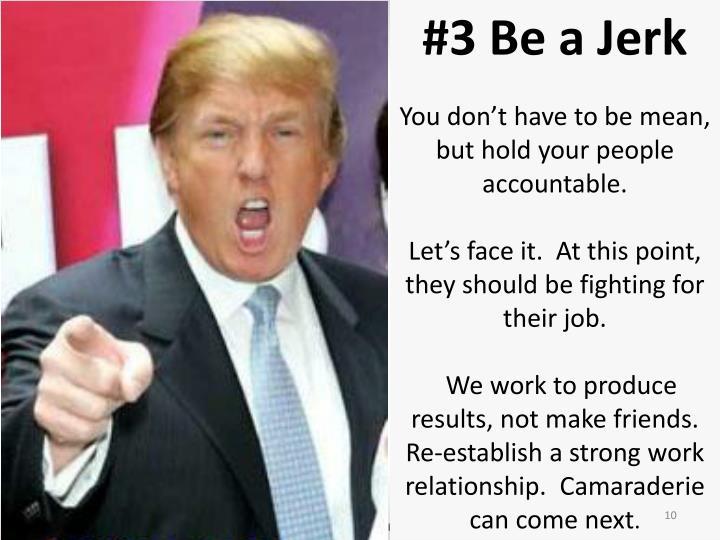 #3 Be a Jerk