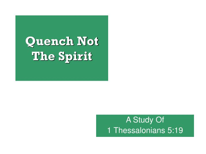 Quench not the spirit