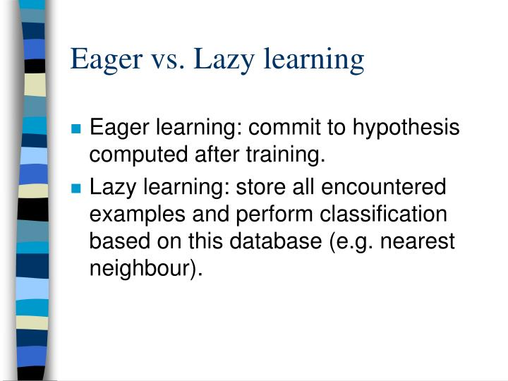 Eager vs. Lazy learning