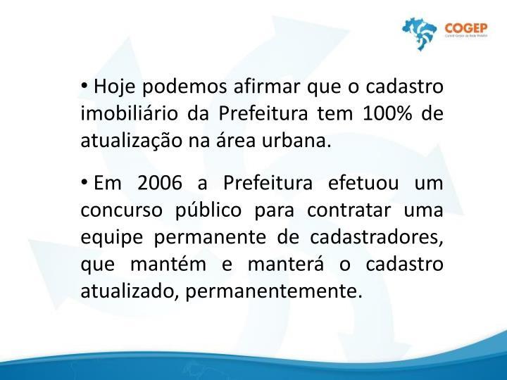 Hoje podemos afirmar que o cadastro imobilirio da Prefeitura tem 100% de atualizao na rea urbana.
