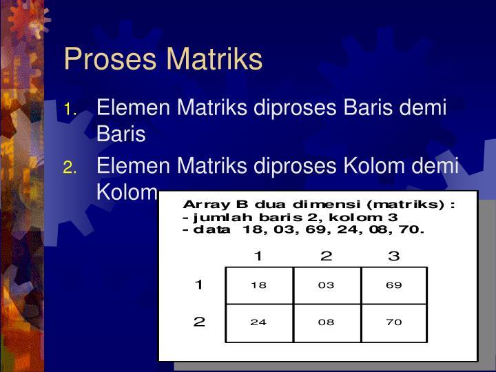 Proses Matriks