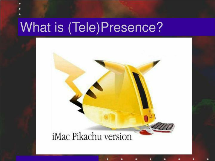 What is (Tele)Presence?