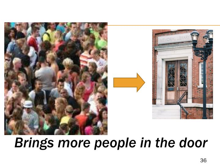 Brings more people in the door
