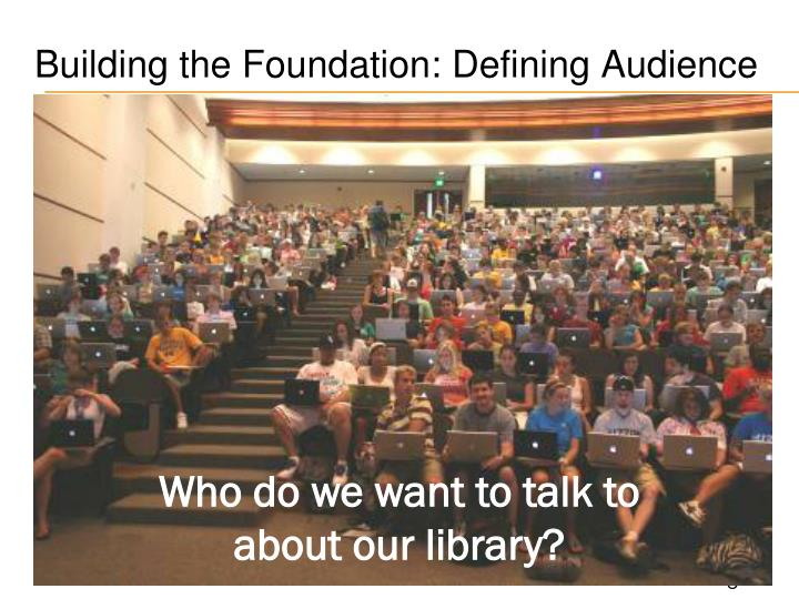 Building the Foundation: Defining Audience