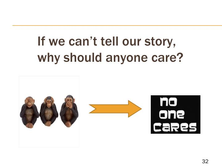 If we can't tell our story, why should anyone care?