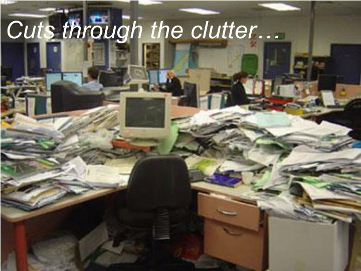 Cuts through the clutter…