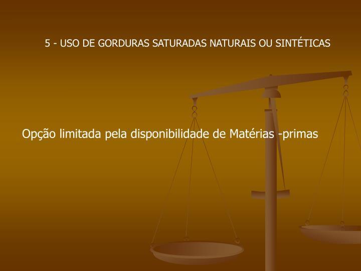 5 - USO DE GORDURAS SATURADAS NATURAIS OU SINTÉTICAS