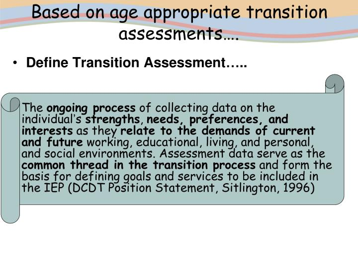 Based on age appropriate transition assessments….