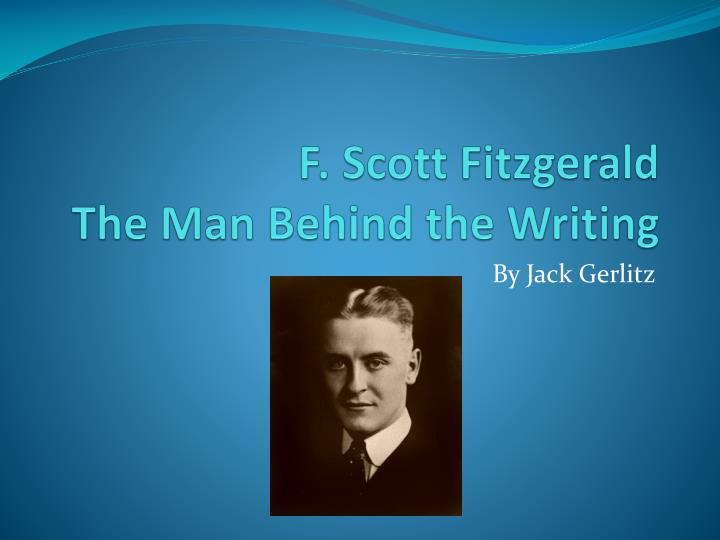 F scott f itzgerald t he man behind the writing