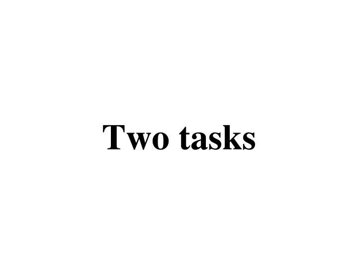 Two tasks