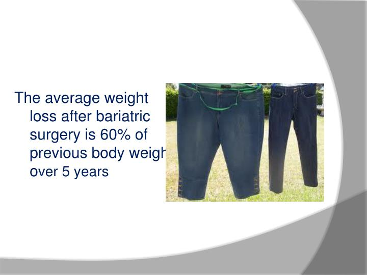 The average weight loss after bariatric surgery is 60% of previous body weight o