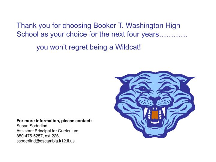 Thank you for choosing Booker T. Washington High School as your choice for the next four years…………