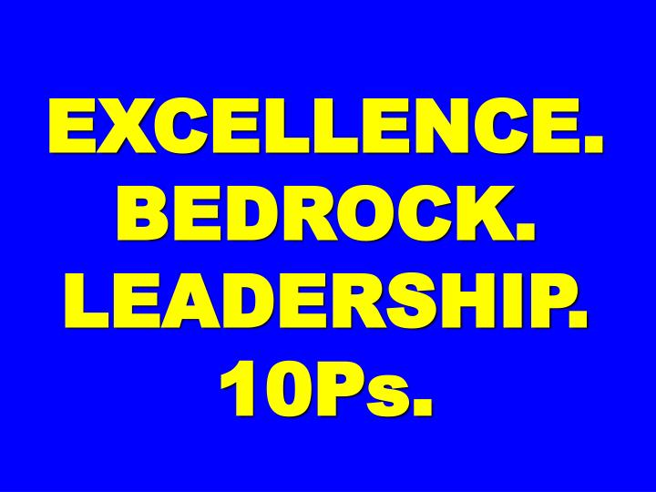 EXCELLENCE. BEDROCK.