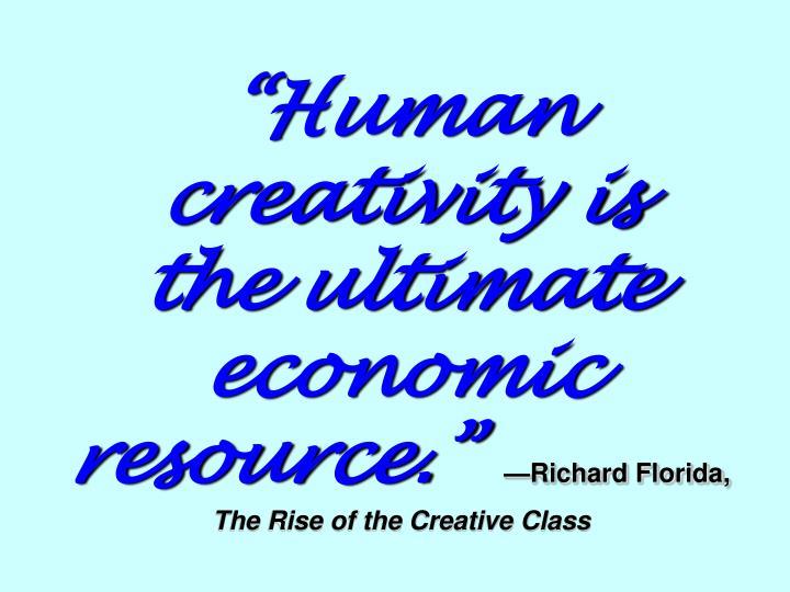 """Human creativity is"