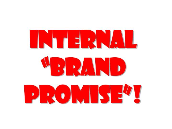 "Internal ""brand promise""!"