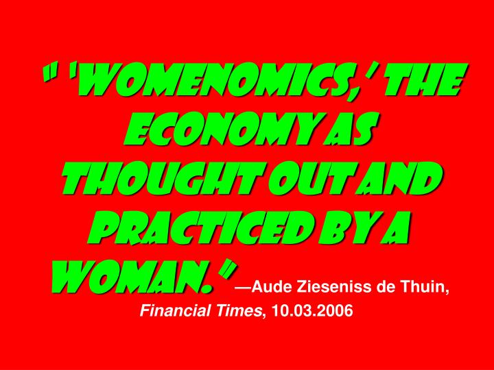 """ 'Womenomics,' the economy as thought out and practiced by a woman."""