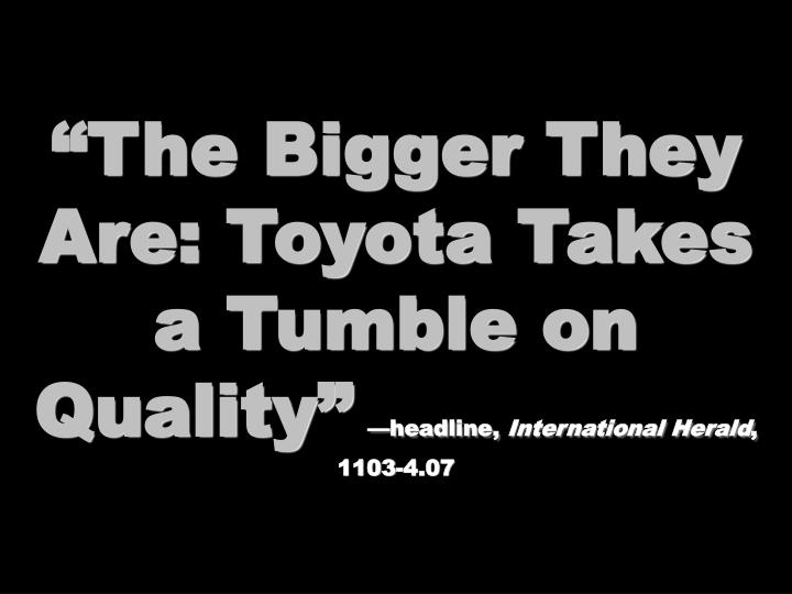 """The Bigger They Are: Toyota Takes a Tumble on Quality"""