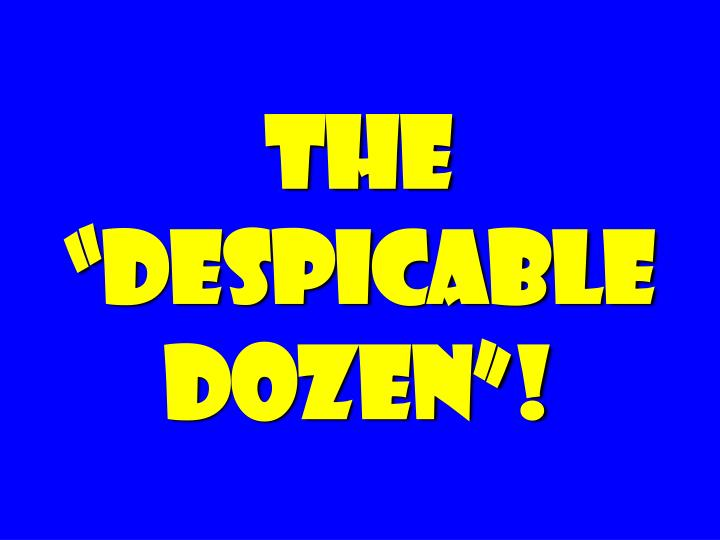"The ""despicable Dozen""!"