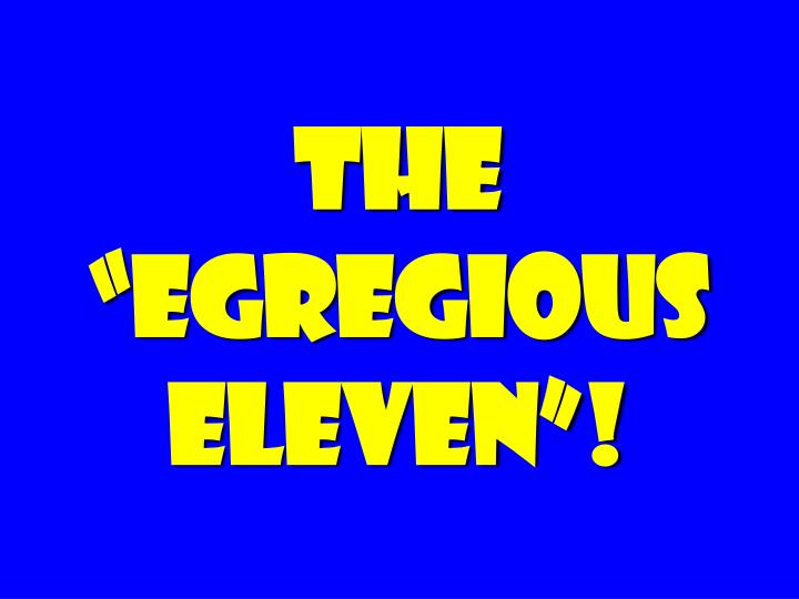 "The ""egregious eleven""!"