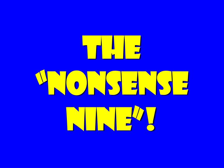 "The ""nonsense nine""!"