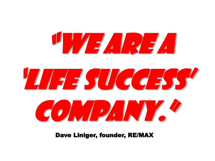"""We are a 'Life Success' Company."""