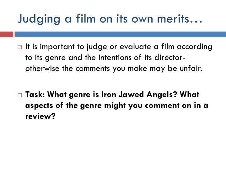 Judging a film on its own merits…