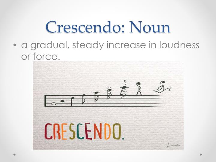 Crescendo: Noun