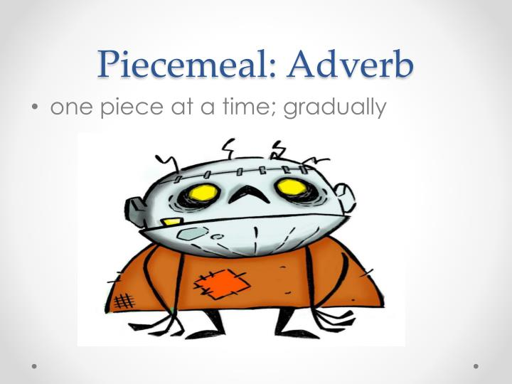 Piecemeal: Adverb