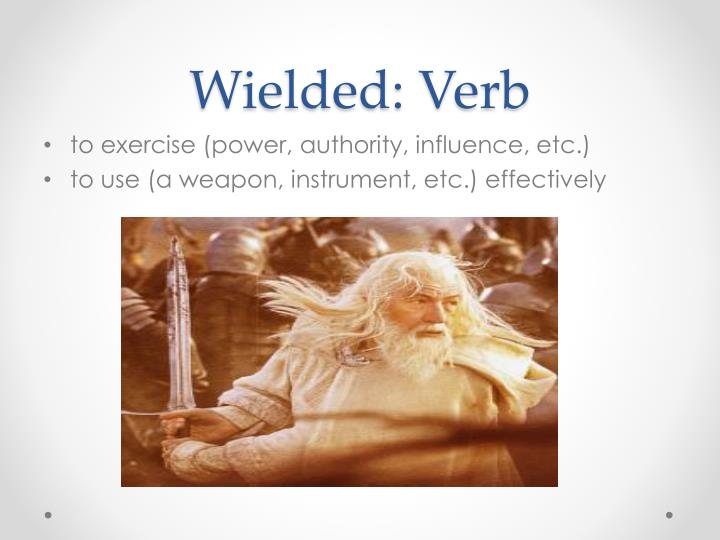 Wielded: Verb